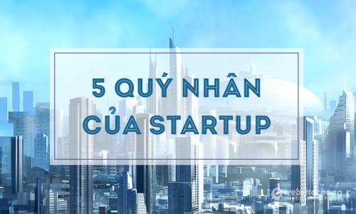 5 Quý nhân của Startup