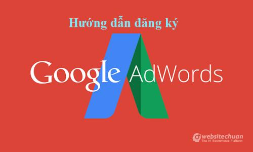 Hướng dẫn đăng ký tài khoản Google Adwords