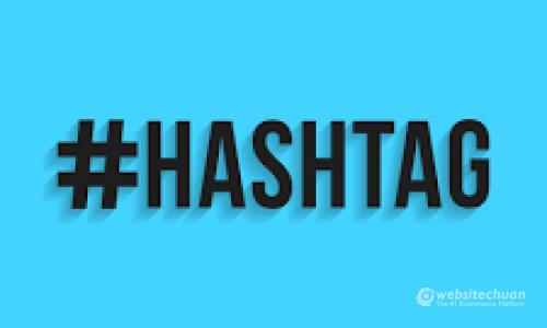 Cách sử dụng Hashtag hiệu quả