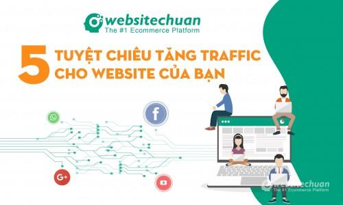 Tăng traffic cho website của bạn với 5 tuyệt chiêu.