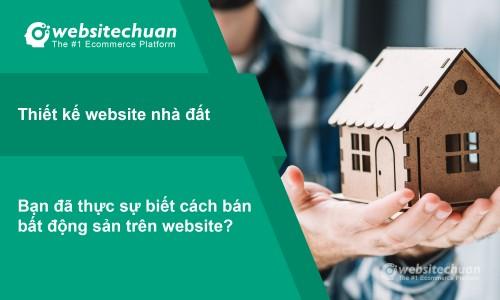 Thiết kế website nhà đất – bạn đã thực sự biết cách bán bất động sản trên website?
